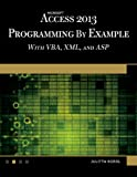 Microsoft Access 2013 Programming by Example with Vba, XML, and ASP [With CDROM] - Julitta Korol