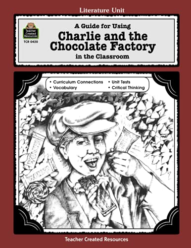 A Guide for Using Charlie & the Chocolate Factory in the Classroom: A Guide for Using in the Classroom (Literature Unit (Teacher Created Materials)) (Literature Units)