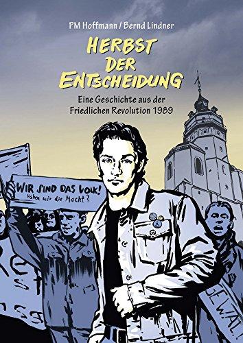 Herbst der Entscheidung: Eine Geschichte aus der Friedlichen Revolution 1989 (German Edition)