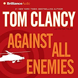 Against All Enemies                   By:                                                                                                                                 Tom Clancy,                                                                                        Peter Telep                               Narrated by:                                                                                                                                 Steven Weber                      Length: 8 hrs and 53 mins     Not rated yet     Overall 0.0