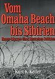 Vom Omaha Beach bis Sibirien: Horror - Odyssee eines Deutschen Soldaten - Kurt K Keller