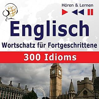 300 Idioms: Englisch Wortschatz für Fortgeschrittene - Niveau B2-C1 (Hören & Lernen) Titelbild