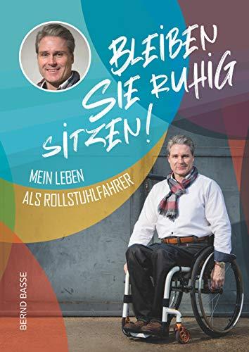 Bleiben Sie ruhig sitzen!: Mein Leben als Rollstuhlfahrer