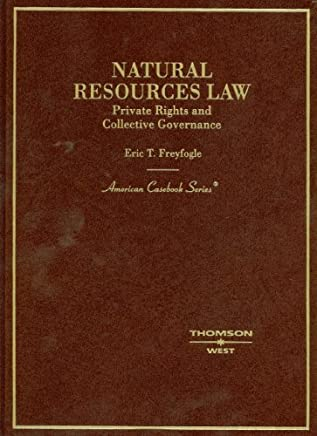 Natural Resouces Law, Private Rights and Collective Governance (American Casebook Series) by Eric Freyfogle (2007-04-18)