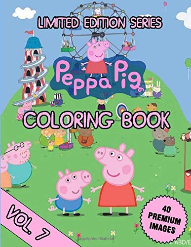 Peppa Pig Coloring Book: Volume 7 - Great Activity Coloring Book For Kids, Girls, Boys, Toddler Ages 2-4 With 40 High Quality Illustrators (Limited Edition Series)