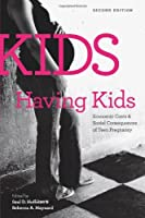 Kids Having Kids: Economic Costs and Social Consequences of Teen Pregnancy (Urban Institute Press)
