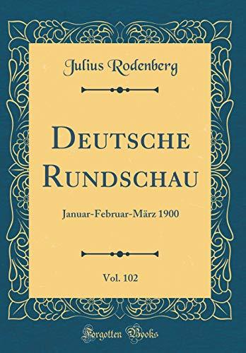 Deutsche Rundschau, Vol. 102: Januar-Februar-März 1900 (Classic Reprint)