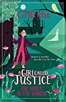 A Girl Called Justice: The Ghost in the Garden: Book 3