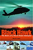 Black Hawk: The Story of a World Class Helicopter (Library of Flight)