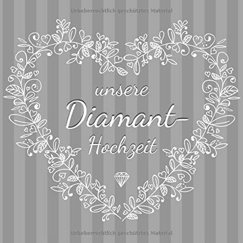 unsere Diamant - Hochzeit: Gästebuch für die besten Wünsche an das Jubelpaar | Erinnerungsbuch...