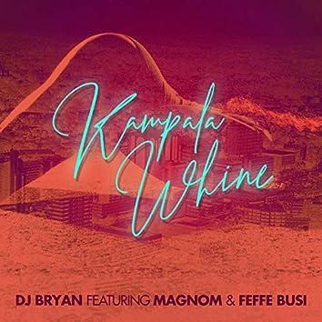 Kampala Whine (feat. Magnom & Feffe Busi)
