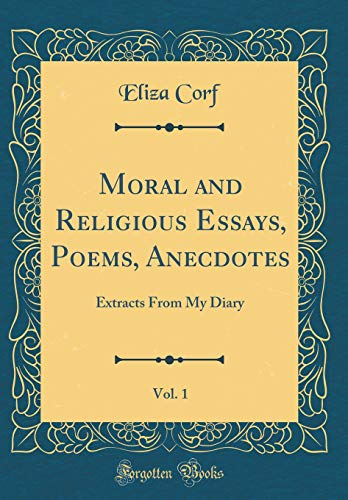 Moral and Religious Essays, Poems, Anecdotes, Vol. 1: Extracts From My Diary (Classic Reprint)