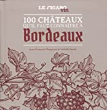 100 châteaux qu'il faut connaître à Bordeaux