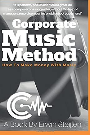 Corporate Music Method: How To Make Money With Music by Mr Erwin Steijlen (2016-02-27)