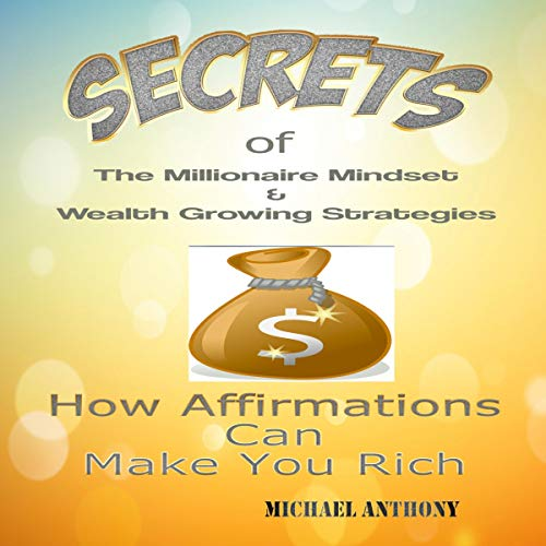 Secrets of the Millionaire Mindset & Wealth Growing Strategies audiobook cover art