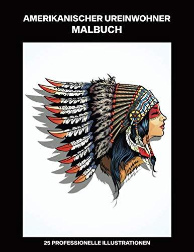 Amerikanischer Ureinwohner Malbuch: Malbuch für Erwachsene mit erstaunlichen Native American Zeichnungen, 25 professionelle Illustrationen für ... (Malseiten für Erwachsene, Band 1)