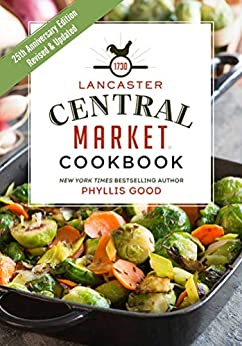 Lancaster Central Market Cookbook: 25th Anniversary Edition by [Phyllis Good]