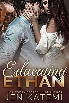Educating Ethan: A Steamy Second Chance Romance by [Jen Katemi, Deadra Krieger]