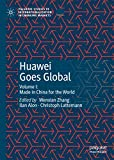 Huawei Goes Global: Volume I: Made in China for the World (Palgrave Studies of Internationalization in Emerging Markets Book 1) (English Edition)
