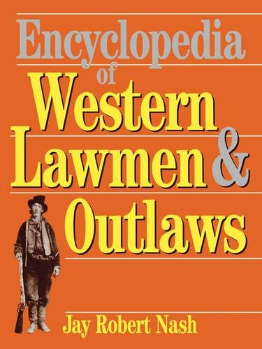 Compare Textbook Prices for Encyclopedia Of Western Lawmen & Outlaws 1st Da Capo Press ed Edition ISBN 9780306805912 by Nash, Jay Robert