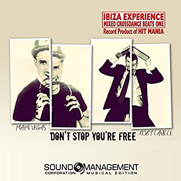 Don't Stop You're Free (feat. Roby Laville) [Ibiza Experience Mixed Crossdance Beats One Record Product Of Hit Mania]