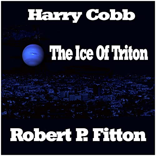 The Ice of Triton: Harry Cobb Series Audiobook By Robert P. Fitton cover art