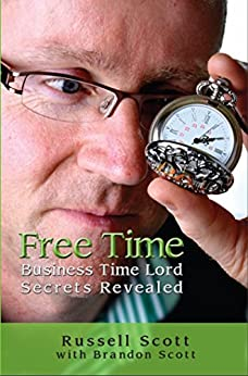 Free Time : Business Time Lord Secrets Revealed by [Russell Scott, Brandon Scott]