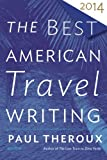 The Best American Travel Writing 2014 (The Best American Series ®)