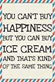 You can't buy HAPPINESS but you can buy ICE CREAM and that's kind of the same thing - journal and notebook: 120 pages lined paper for happiness and mood tracking