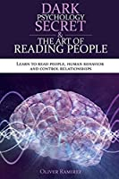 Dark Psychology Secret and The Art Of Reading People: Learn to read people, human behavior and control relationships