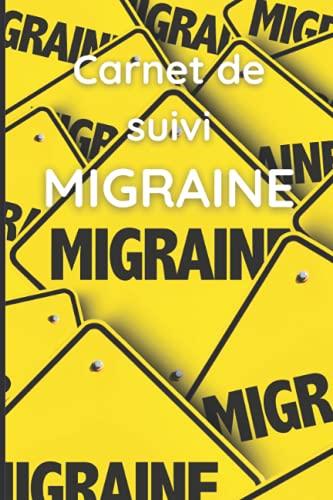 Carnet de suivi migraine: Cahier pour suivre ses migraines : localisation causes traitements | Indispensable pour suivi chez le médecin