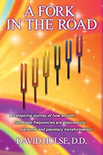 A Fork In the Road: An Inspiring Journey of how ancient Solfeggio Frequencies are Empowering Personal and Planetary Transformation! by D.D. David Hulse(2009-09-01)