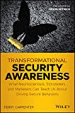 Transformational Security Awareness: What Neuroscientists, Storytellers, and Marketers Can Teach Us About Driving Secure Behaviors - Perry Carpenter