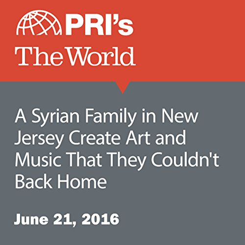 A Syrian Family in New Jersey Create Art and Music That They Couldn't Back Home audiobook cover art