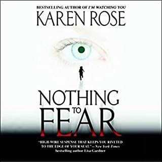 Nothing to Fear                   By:                                                                                                                                 Karen Rose                               Narrated by:                                                                                                                                 Anna Fields                      Length: 8 hrs and 58 mins     145 ratings     Overall 4.5