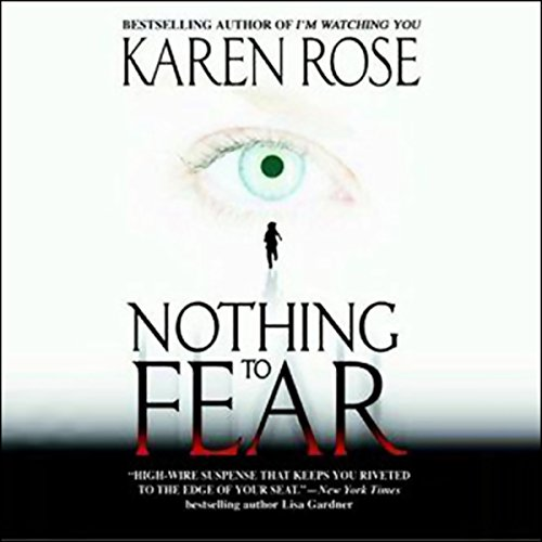 Nothing to Fear                   By:                                                                                                                                 Karen Rose                               Narrated by:                                                                                                                                 Anna Fields                      Length: 8 hrs and 58 mins     154 ratings     Overall 4.5