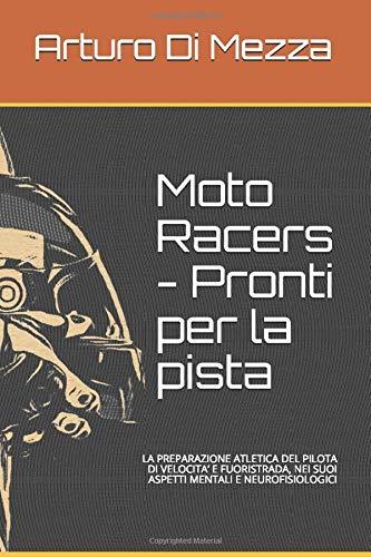 Moto Racers - Pronti per la pista: LA PREPARAZIONE ATLETICA DEL PILOTA DI VELOCITA' E FUORISTRADA, NEI SUOI ASPETTI MENTALI E NEUROFISIOLOGICI