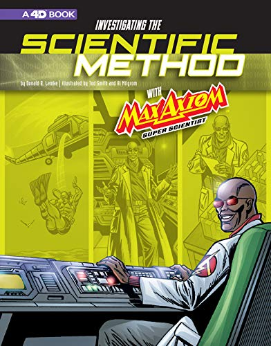 Compare Textbook Prices for Investigating the Scientific Method with Max Axiom, Super Scientist: 4D An Augmented Reading Science Experience Graphic Science 4D  ISBN 9781543560039 by Lemke, Donald B.,Ward, Krista,Milgrom, Al,Smith, Tod G.