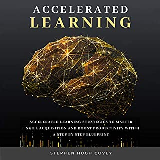 Accelerated Learning: Accelerated Learning Strategies to Master Skill Acquisition and Boost Productivity with a Step by Step Blueprint                   By:                                                                                                                                 Hugh Covey                               Narrated by:                                                                                                                                 Russell Newton                      Length: 1 hr and 57 mins     4 ratings     Overall 4.0