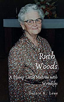 Ruth Woods: A Plump Little Matron with Wrinkles by [Dustin Lowe, Anita Davis]