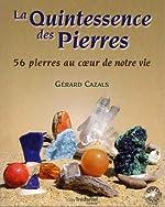 La quintessence des pierres - 56 pierres au coeur de notre vie de Gérard Cazals