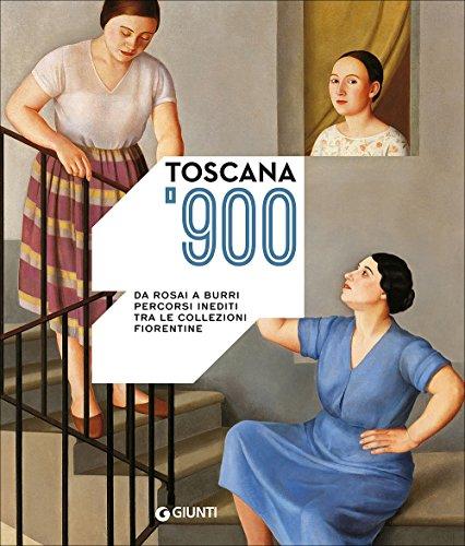 Toscana '900. Da Rosai a Burri. Percorsi inediti tra le collezioni fiorentine. Ediz. illustrata