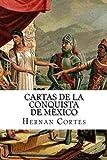 Cartas de la conquista de Mexico (Spanish Edition)