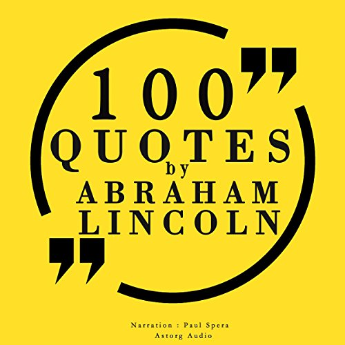 100 quotes by Abraham Lincoln                   By:                                                                                                                                 Abraham Lincoln                               Narrated by:                                                                                                                                 Paul Spera                      Length: 24 mins     3 ratings     Overall 5.0