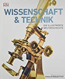 Wissenschaft & Technik: Die illustrierte Weltgeschichte. Mit einem Vorwort von Professor Wolfgang M. Heckl