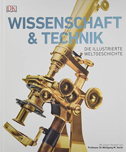 Wissenschaft & Technik: Die illustrierte Weltgeschichte. Mit einem Vorwort von Professor Wolfgang M....