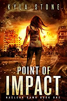 Point of Impact: A Post-Apocalyptic Survival Thriller (Nuclear Dawn Book 1) by [Kyla Stone]