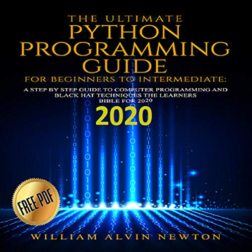 The Ultimate Python Programming Guide for Beginners to Intermediate Audiobook By William Alvin Newton, Russell Schaffer cover art
