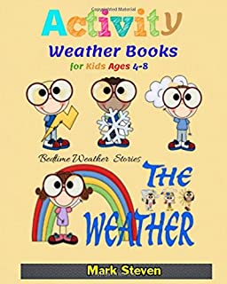 Activity Weather Books For Kids Ages 4-8: All About Weather,Early Learning, Bedtime Weather Stories