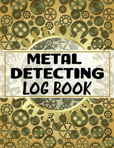 Metal Detecting Log Book: Journal for Metal Detectorists to Record Date, Time, Location, GPS, Machine Used, Settings Used, Items Found, Value and Notes